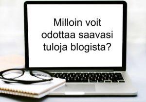 Milloin voit odottaa saavasi tuloja blogista?